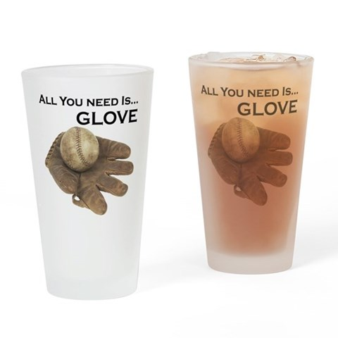 All You Need Is Glove Pint Glass Funny Drinking Glass by CafePress