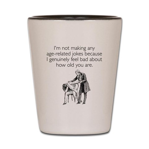 Age Related Jokes   Shot Glass by CafePress