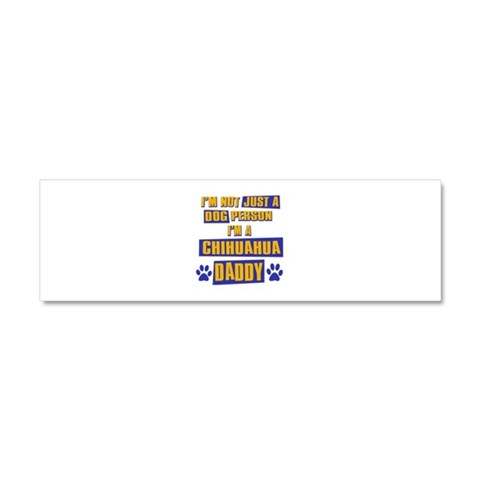 Chihuahua Daddy  Chihuahua Car Magnet 10 x 3 by CafePress