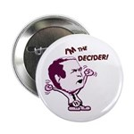 I'm the Decider! Anti-Bush Button
