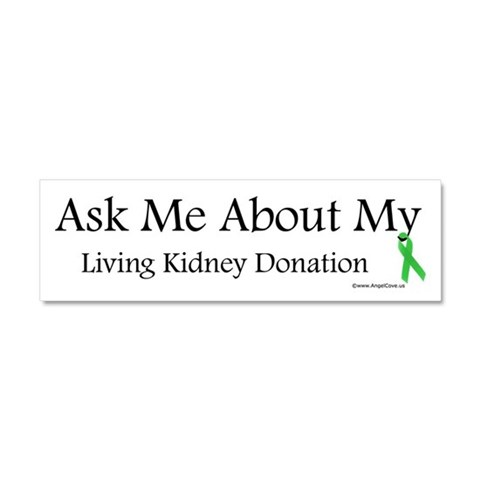 Ask Me Living Kidney  Health Car Magnet 10 x 3 by CafePress