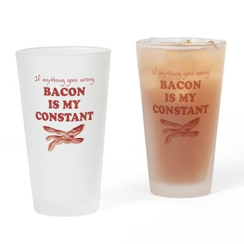 Bacon is my constant Pint Glass Humor Drinking Glass by CafePress