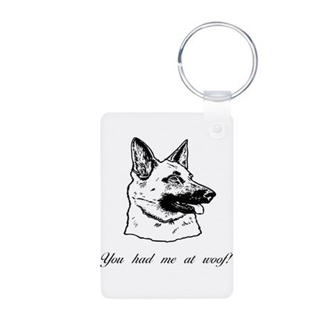 You had me at woof gsd  Pets Aluminum Photo Keychain by CafePress