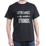Latin dance only makes me stronger T-Shirt