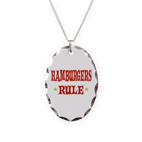 Hamburgers Rule  Humor Necklace Oval Charm by CafePress