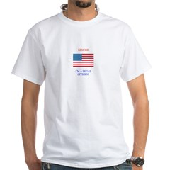 KISS ME, I'M A LEGAL CITIZEN White T-Shirt