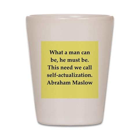 Abraham Maslow quotes  Health Shot Glass by CafePress