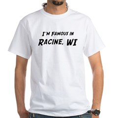 Famous in Racine White T-Shirt
