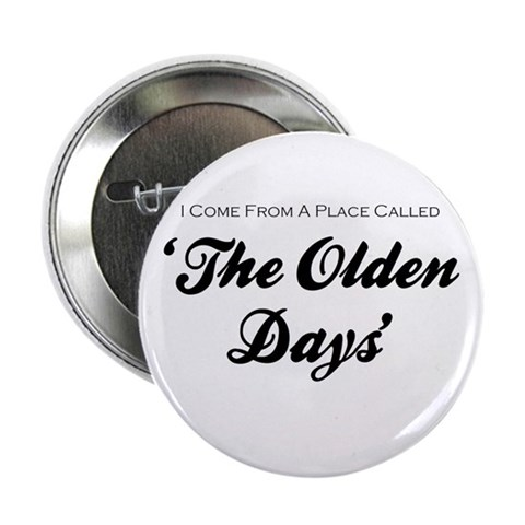 'Olden Days'  Funny 2.25 Button by CafePress