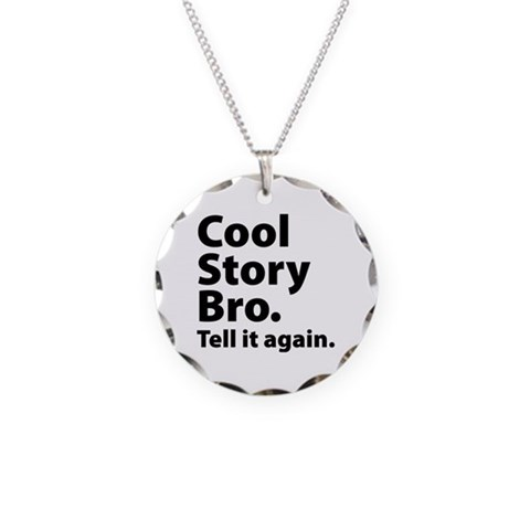 Cool Story Bro  Funny Necklace Circle Charm by CafePress