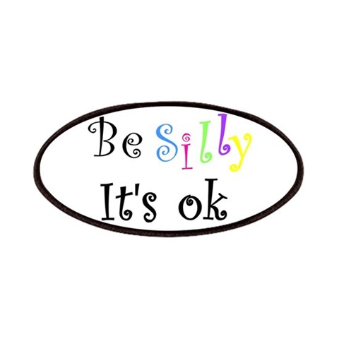 Be Silly It's Ok  Humor Patches by CafePress