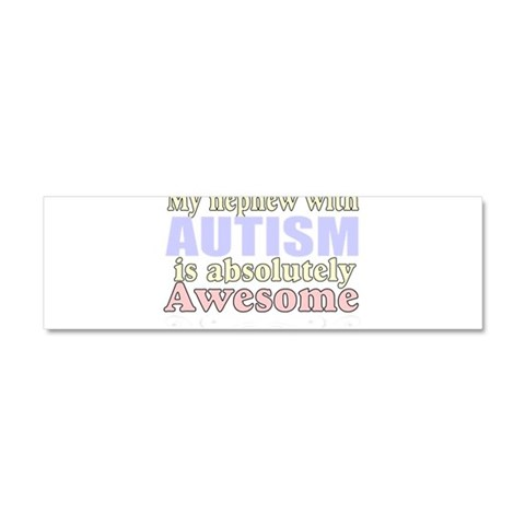Awesome autism nephew  Autism Car Magnet 10 x 3 by CafePress