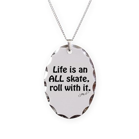 Life is an ALL skate, roll with It Necklace Charm Rollergirl Necklace Oval Charm by CafePress