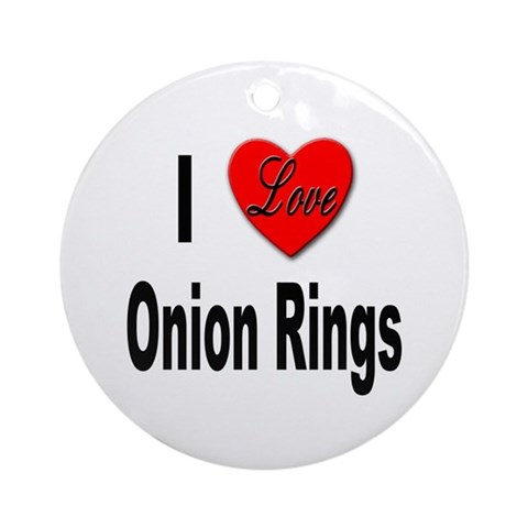 I Love Onion Rings Ornament Round Food Round Ornament by CafePress