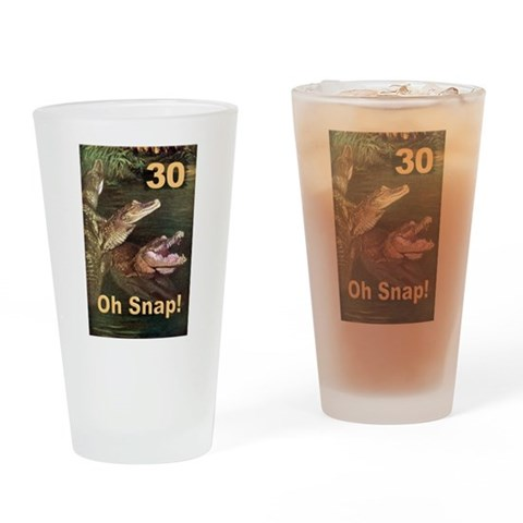 30, Oh Snap  30th birthday Drinking Glass by CafePress