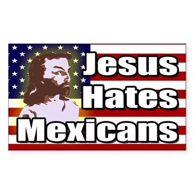 Jesus Hates Mexicans bumper sticker