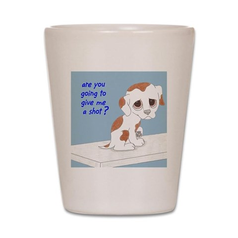 Are You Going To Give Me A Shot?  Pets Shot Glass by CafePress