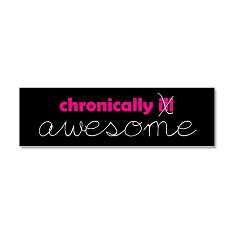 Chronically Awesome  Health Car Magnet 10 x 3 by CafePress