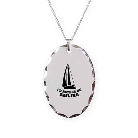 I'd rather be sailing  Sports Necklace Oval Charm by CafePress
