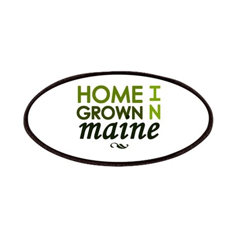 'Home Grown In Maine'  I love Patches by CafePress