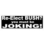 Bush? You Must be Joking Bumper Sticker