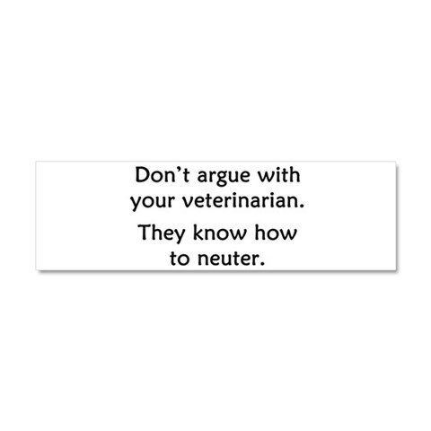 Don't Argue With Your Vet  Veterinarian Car Magnet 10 x 3 by CafePress