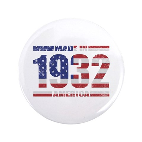 1932 Made In America  Funny 3.5 Button by CafePress