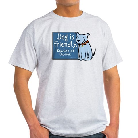 Dog Is Friendly Ash Grey T-Shirt Pets Light T-Shirt by CafePress