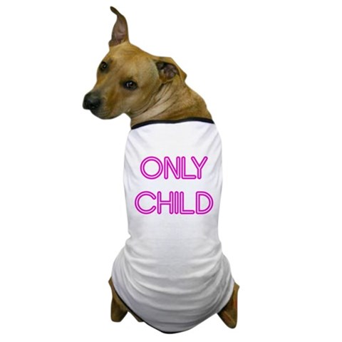 : Only Child Pets Dog T-Shirt by CafePress