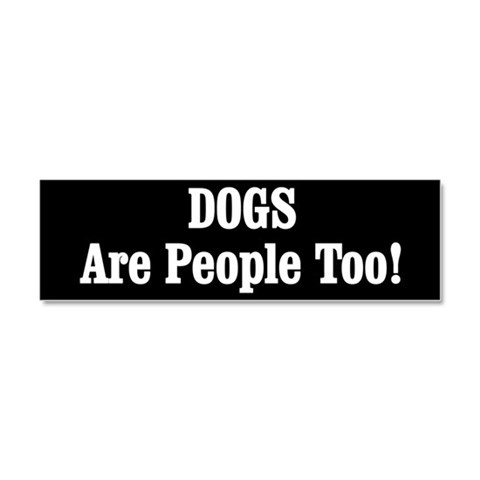 DOGS Are People Too  Funny Car Magnet 10 x 3 by CafePress