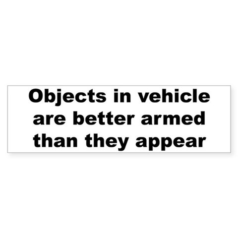 . . .better armed. . . Funny Bumper Sticker by CafePress