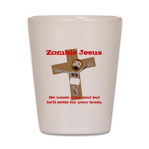 Zombie Jesus wants your Brain  Easter Shot Glass by CafePress