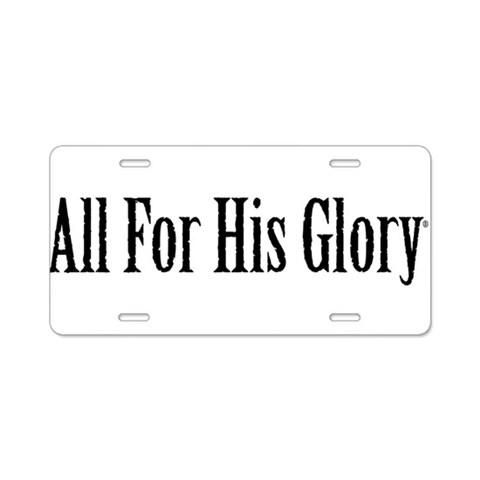All for His Glory  Religion Aluminum License Plate by CafePress