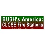 Bush: Close Fire Stations Bumper Sticker