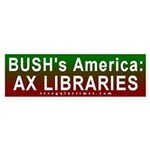 Bush: Ax Libraries Bumper Sticker