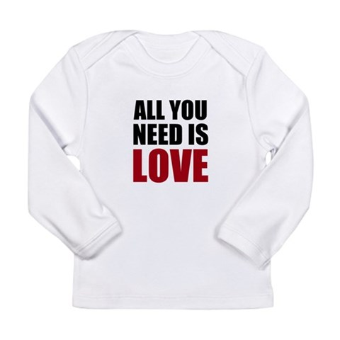 All You Need Is Love  Valentines day Long Sleeve Infant T-Shirt by CafePress