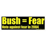 Bush Equals Fear Bumper Sticker