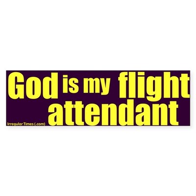 God Is My Flight Attendant bumpersticker
