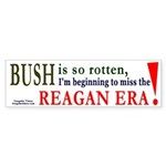 Bush makes me miss Reagan Bumper Sticker