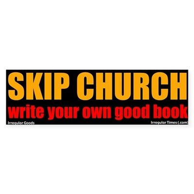 Skip Church and Write Bumper Sticker