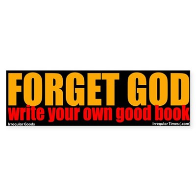 Forget God and Write Bumper Sticker