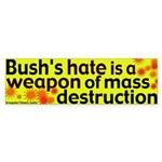 Bush's Hate is a Weapon Bumper Sticker