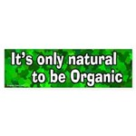 Organic Only Natural Bumper Sticker