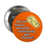 Personal relationship with cheeses button