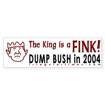 The King is a Fink! Bumper Sticker bumpersticker from the liberal collection.  Bumper Sticker (3x10 inches)
