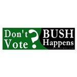 Don't Vote & Bush Happens Bumper Sticker