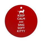 Keep Calm and Sing Soft Kitty Ornament (Round)