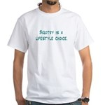 Bigotry is a lifestyle choice White T-Shirt