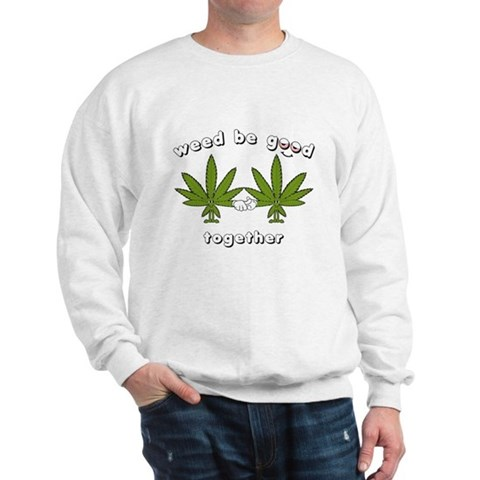 Product Image of Weed be Good Together Sweatshirt