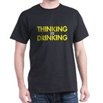 thinking = drinking T-Shirt